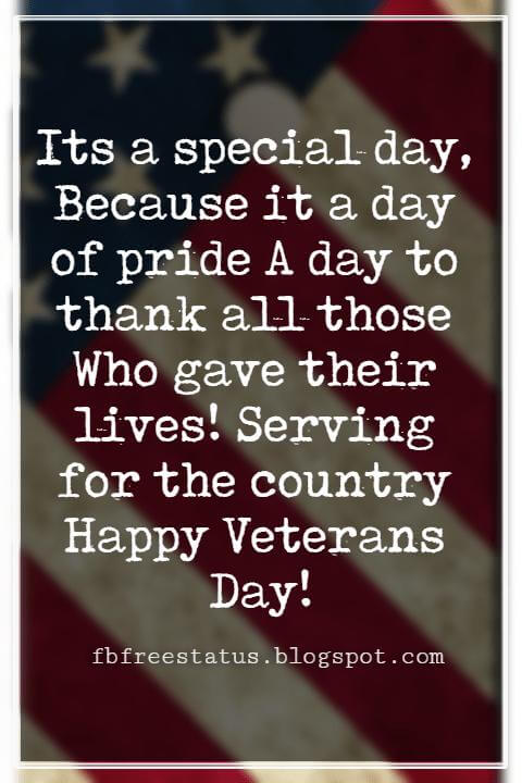 Happy Veterans Day Quotes & Happy Veterans Day Messages, Its a special day, Because it a day of pride A day to thank all those Who gave their lives! Serving for the country Happy Veterans Day!