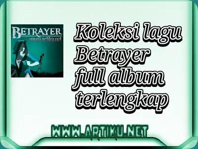 Koleksi Lagu Betrayer Full Album Mp3 Download Terlengkap Artiku
