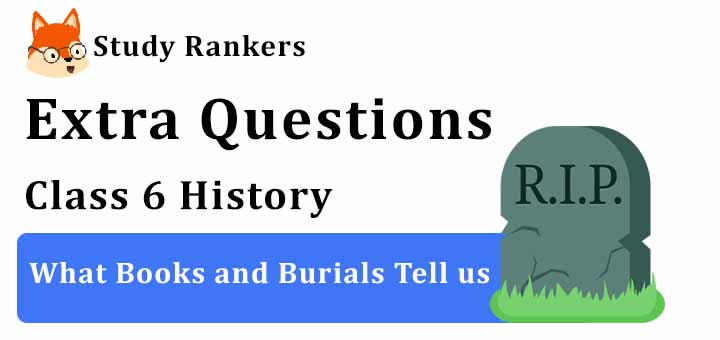 What Books and Burials Tell us Extra Questions Chapter 4 Class 6 History