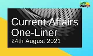 Current Affairs One-Liner: 24th August 2021