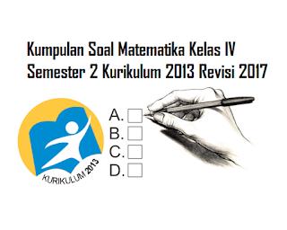Contoh Soal Matematika Kelas IV Semester 2 Kurikulum 2013 Revisi 2017