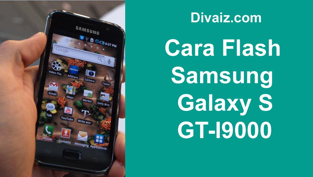 Cara Flashing Samsung Galaxy S GT-I9000 Lengkap Dengan Firmware Bahasa Indonesia