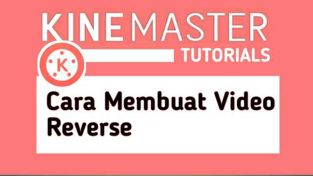 cara membuat video reverse di kinemaster