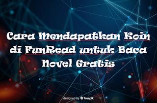 Cara Mendapatkan Koin di FunRead untuk Baca Novel Gratis