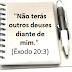 """""""Não terás outros deuses diante de mim"""". Êxodo 20:3"""