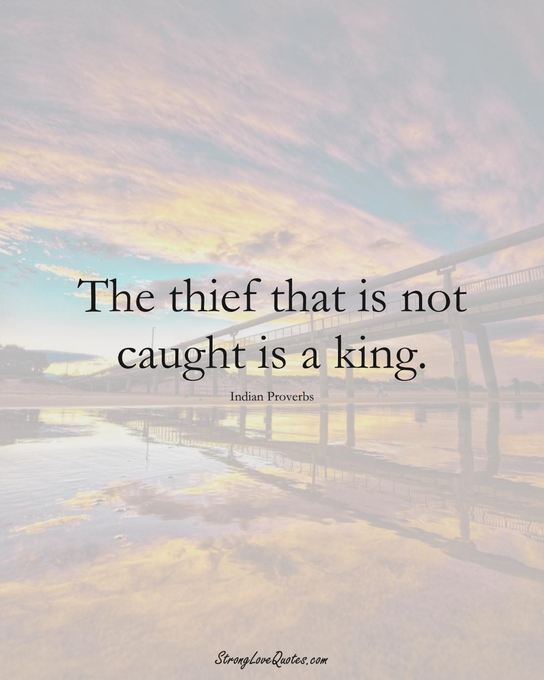 The thief that is not caught is a king. (Indian Sayings);  #AsianSayings