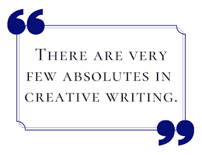 There are very few absolutes in creative writing.