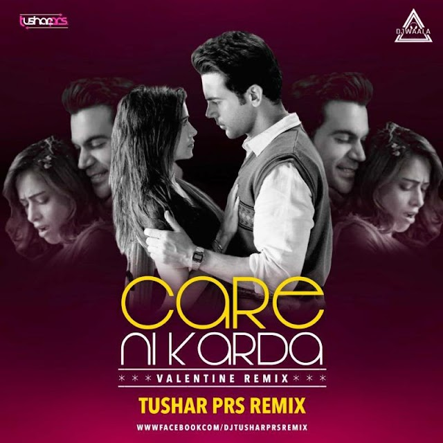 CARE NI KARDA (REMIX) - TUSHAR PRS REMIX