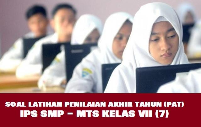 Latihan Online PAT / UKK IPS SMP  Kelas VII (7)