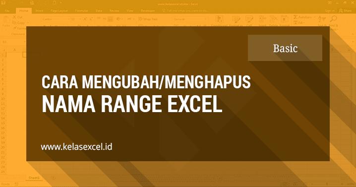 Cara Mengubah dan Menghapus Nama Range Excel | Kelas Excel