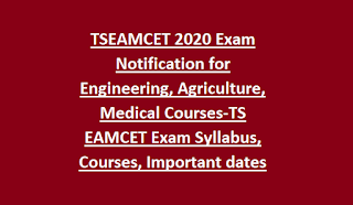 TSEAMCET 2020 Exam Notification for Engineering, Agriculture, Medical Courses-TS EAMCET Exam Syllabus, Courses, Important dates