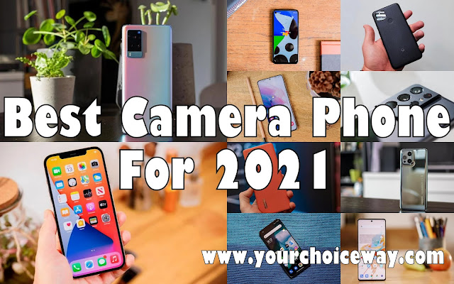 Best Camera Phone For 2021 - Your Choice Way
