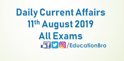 Daily Current Affairs 11th August 2019 For All Government Examinations