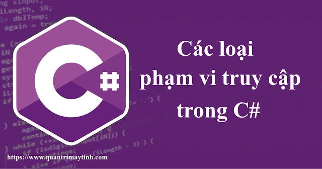Các loại phạm vi truy cập trong C#