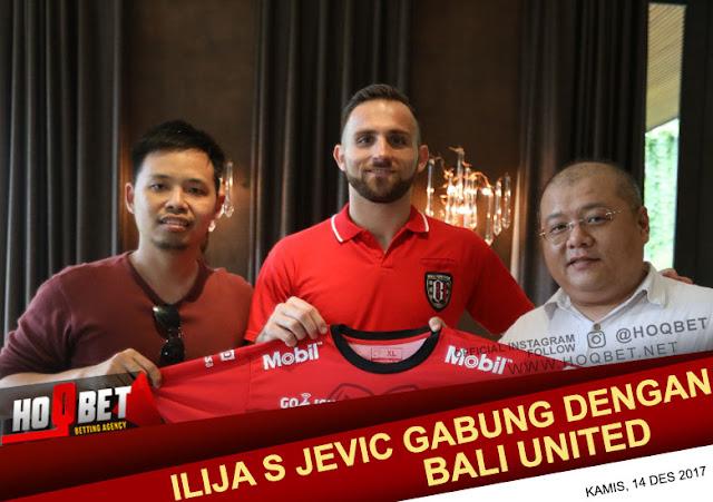 ILIJA S JEVIC Resmi Bergabung Dengan Bali United