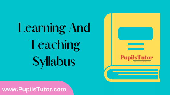Learning And Teaching Syllabus, Course Content, Unit Wise Topics And Suggested Books For B.Ed 1st And 2nd Year And All The 4 Semesters In English Free Download PDF