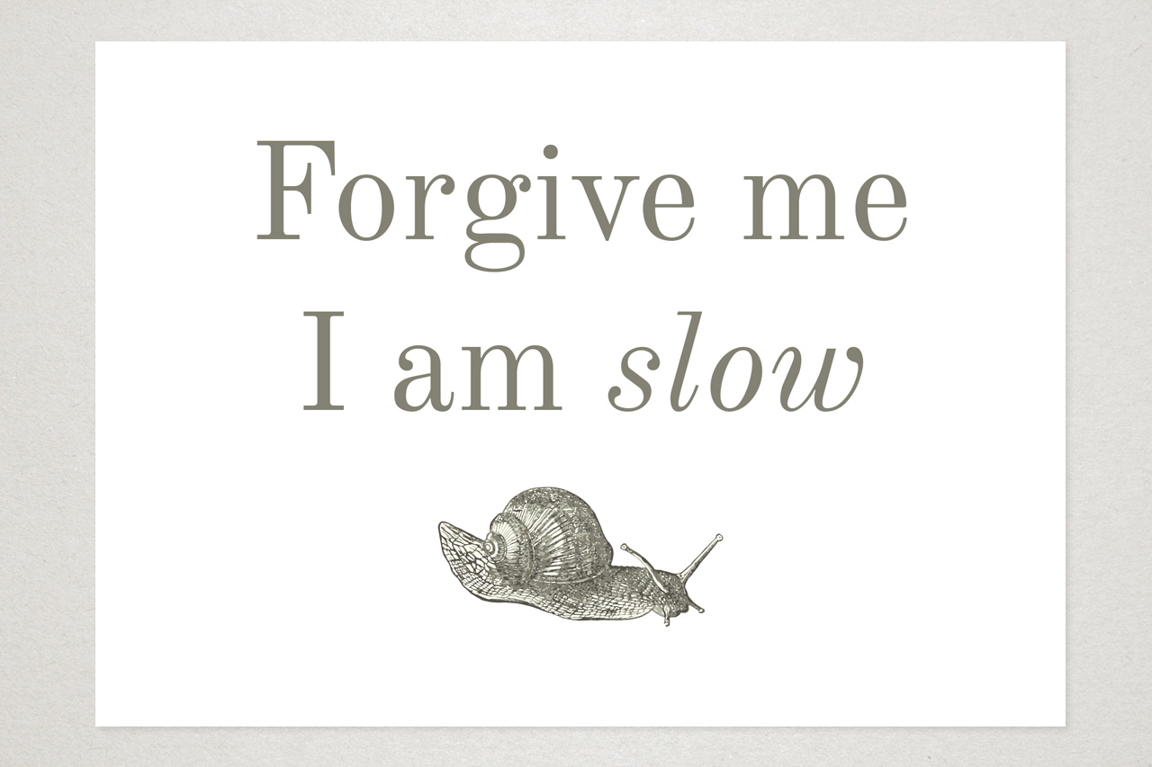 Forgive me, I am slow