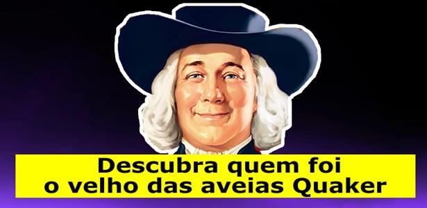 Descubra quem foi o velho das aveias Quaker?