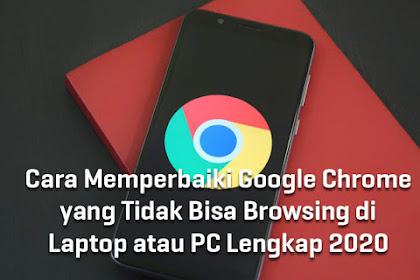 Cara Memperbaiki Google Chrome yang Tidak Bisa Browsing di Laptop atau PC Lengkap 2020