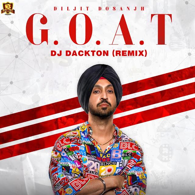 Diljit Dosanjh – G.O.A.T (Remix) – DJ Dackton