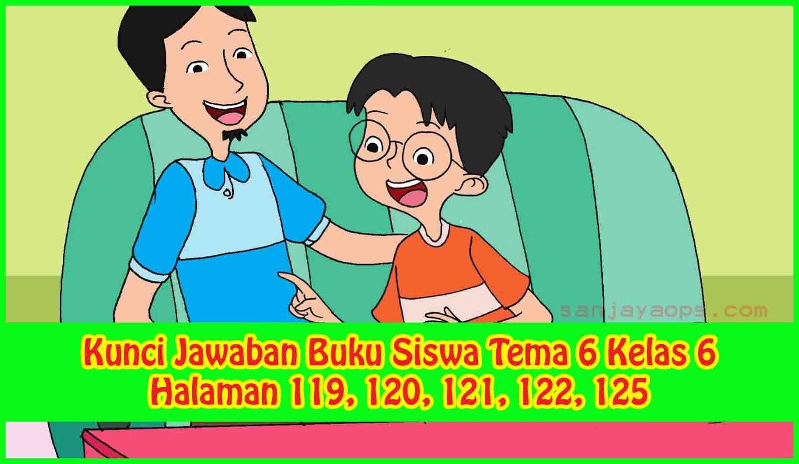 Kunci Jawaban Buku Siswa Tema 6 Kelas 6 Halaman 119 120 121 122
