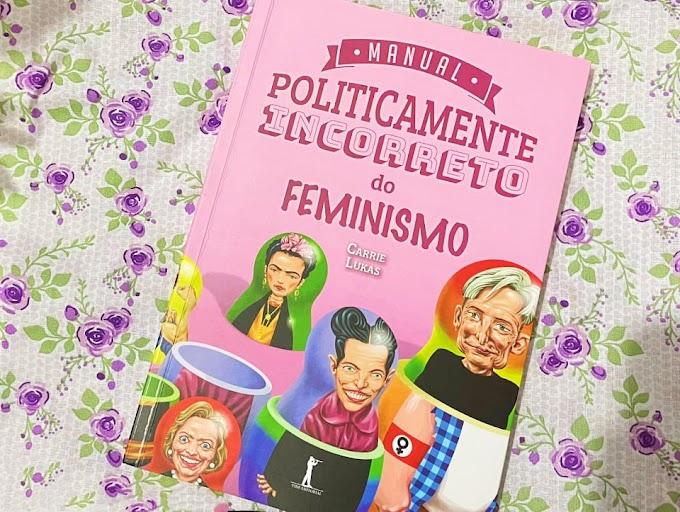 [RESENHA #835] MANUAL POLITICAMENTE INCORRETO DO FEMINISMO - CARRIE LUKAS