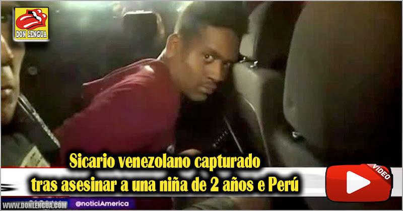 Sicario venezolano capturado tras asesinar a una niña de 2 años e Perú