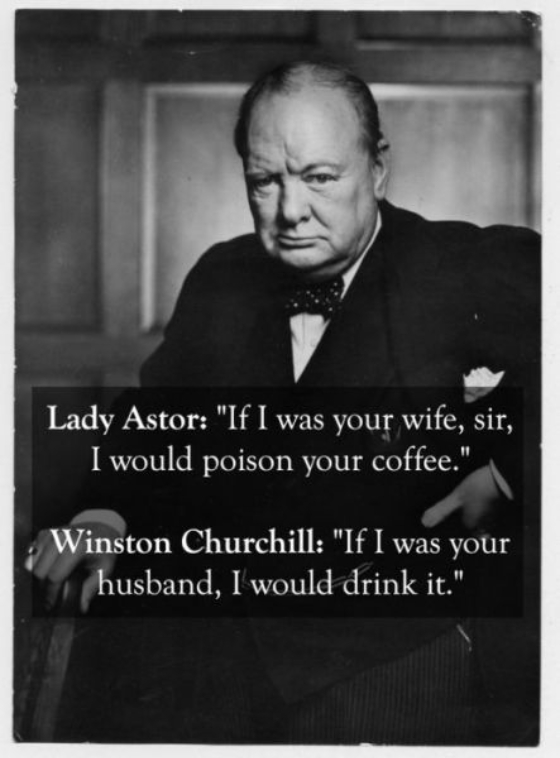 If I was your wife, sir, I would poison your coffee