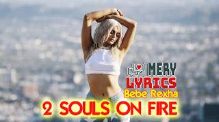 2 Souls on Fire By Bebe Rexha - Lyrics