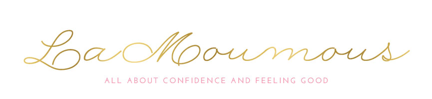 LaMoumous, All About Confidence & Feeling Good