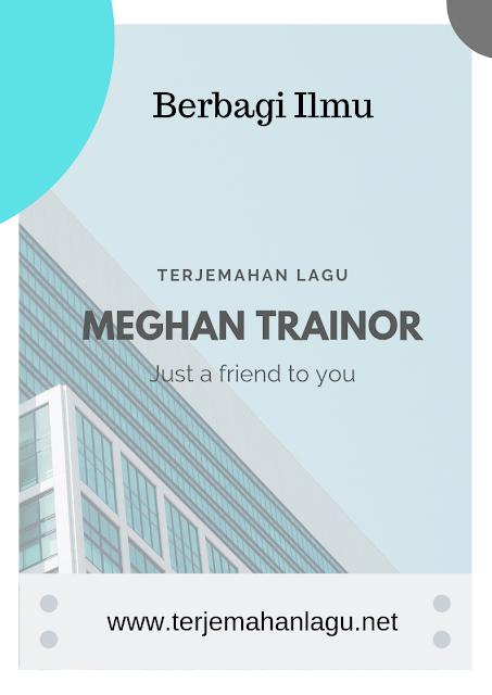 Terjemahan Lagu Meghan Trainor -  Just A Friend To You