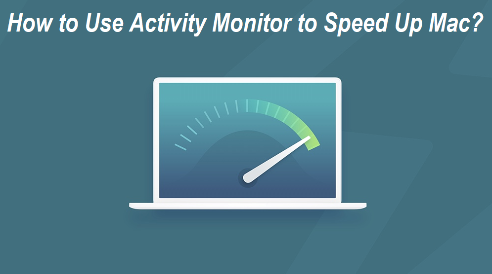 How to Use Activity Monitor to Speed Up Mac