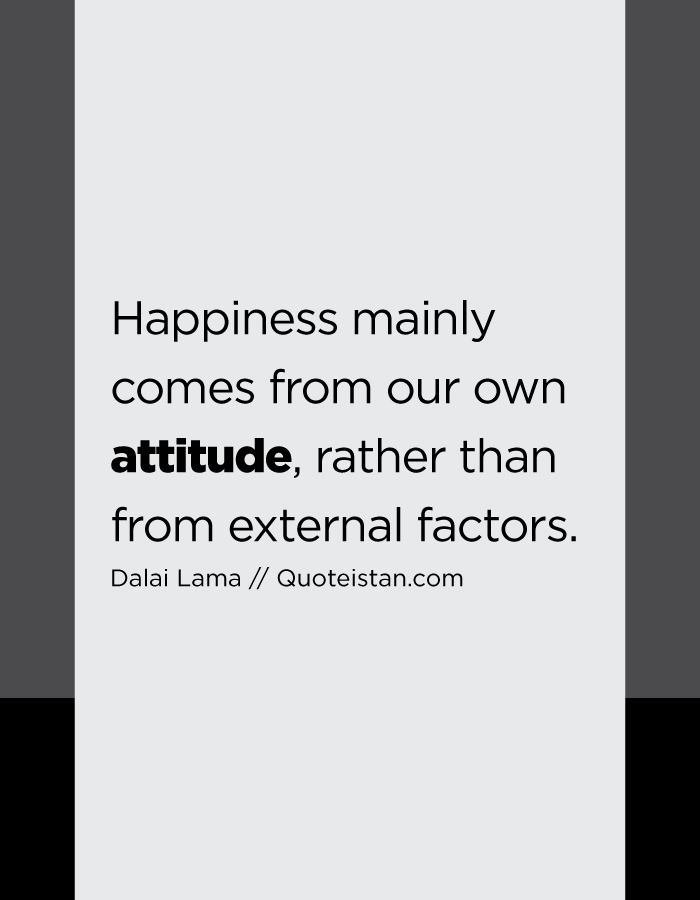 Happiness mainly comes from our own attitude, rather than from external factors.