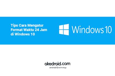 Tips Cara Mengatur Mengubah Mengganti Menampilkan Menentukan Format Waktu 24 Jam di Windows 10