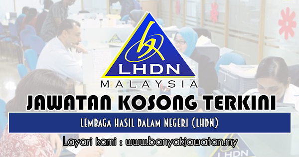 Jawatan Kosong 2019 di Lembaga Hasil Dalam Negeri (LHDN)