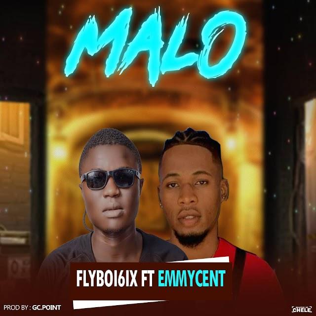 MUSIC:Flyboi6ix Ft Emmycent-Malo