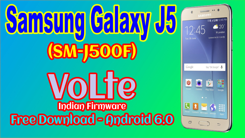 J5 (SM-J500F) VoLte Indian Firmware Free Download - Android