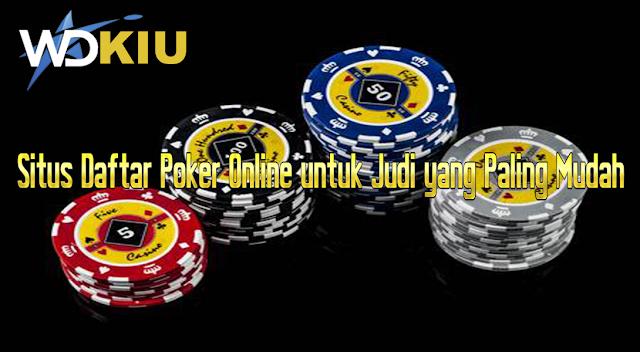 Situs Daftar Poker Online untuk Judi yang Paling Mudah