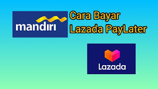 Cara Bayar Lazada Paylater Melalui Mandiri Online