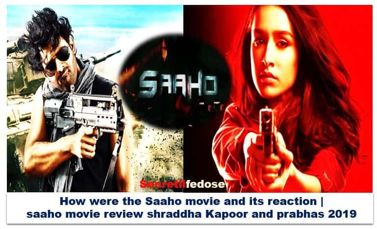 How were the Saaho movie and its reaction | saaho movie review shraddha kapoor and prabhas 2019,saahomovie download,secretlifedose
