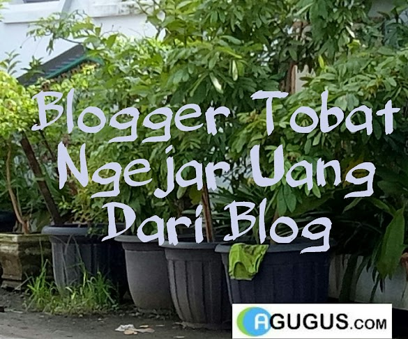 Blogger Tobat Yang Menyerah Mengejar Uang dari blog