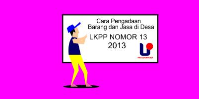 Pengadaaan barang dan Jasa di Desa pada prinsipnya di lakukan secara swakelola dengan mem Download Perka LKPP 13 Tahun 2013 Lengkap