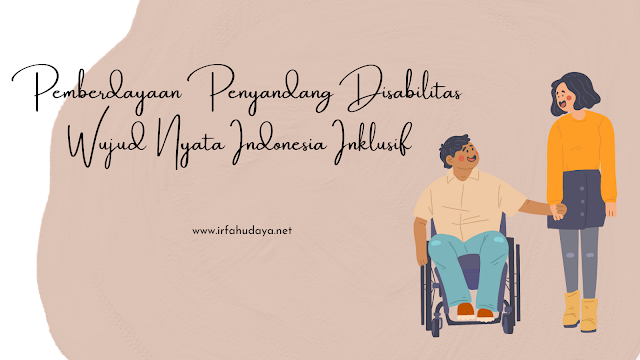 Pemberdayaan Penyandang Disabilitas Wujud Nyata Indonesia Inklusif