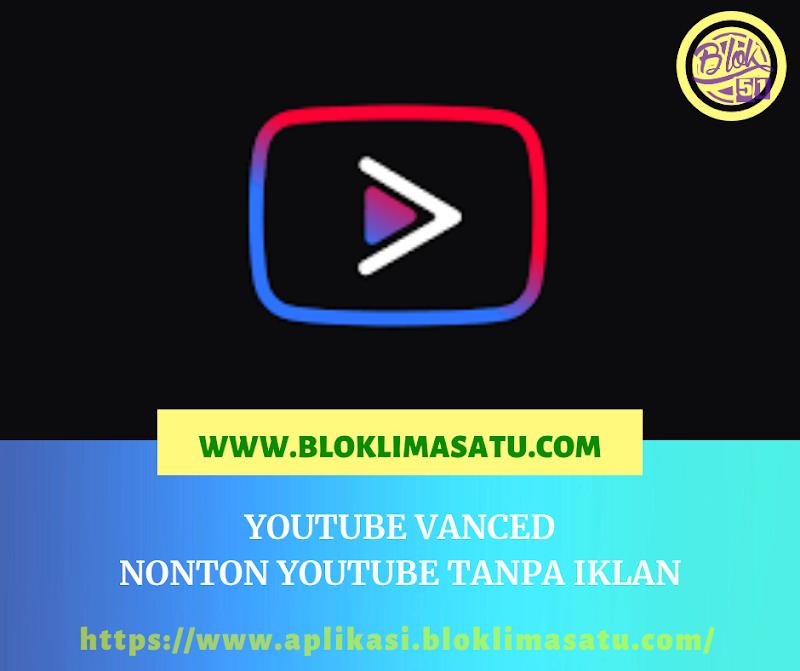 Youtube Vanced (Nonton YouTube Tanpa Iklan)