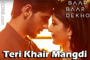 Teri Khair Mangdi – Bilal Saeed - Baar Baar Dekho