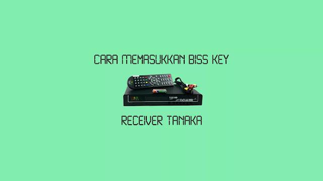 Cara Memasukkan Biss Key Receiver Tanaka