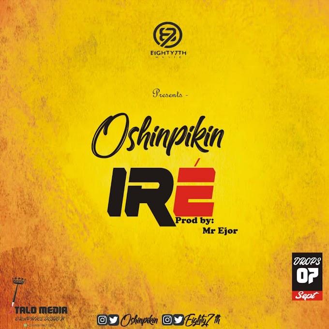 Oshinpikin - Ire ( Prodby Mr Ejor ) @oshinpikin @eighty7th