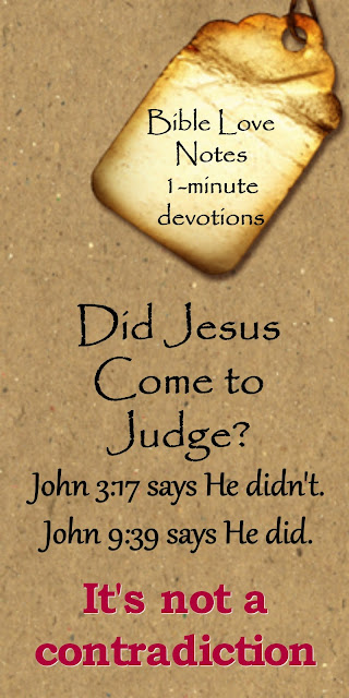 Did Jesus Come to Judge or Not to Judge?  John 3:17, John 9:39