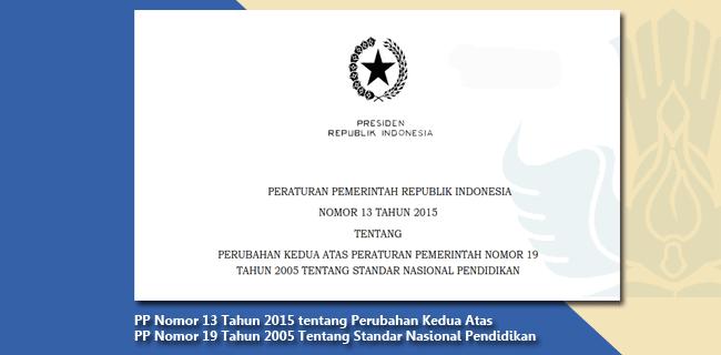 PP Nomor 13 Tahun 2015 tentang Perubahan Kedua Atas PP Nomor 19 Tahun 2005 Tentang Standar Nasional Pendidikan