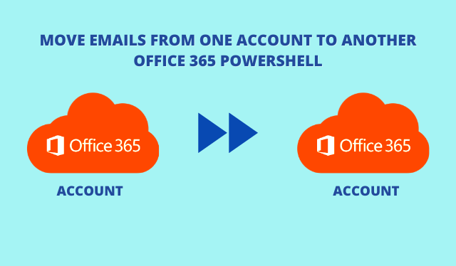 Move Emails From One Account To Another Office 365 PowerShell